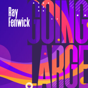 Ray Fenwick releases five track EP – Going Large – on 15 January 2021