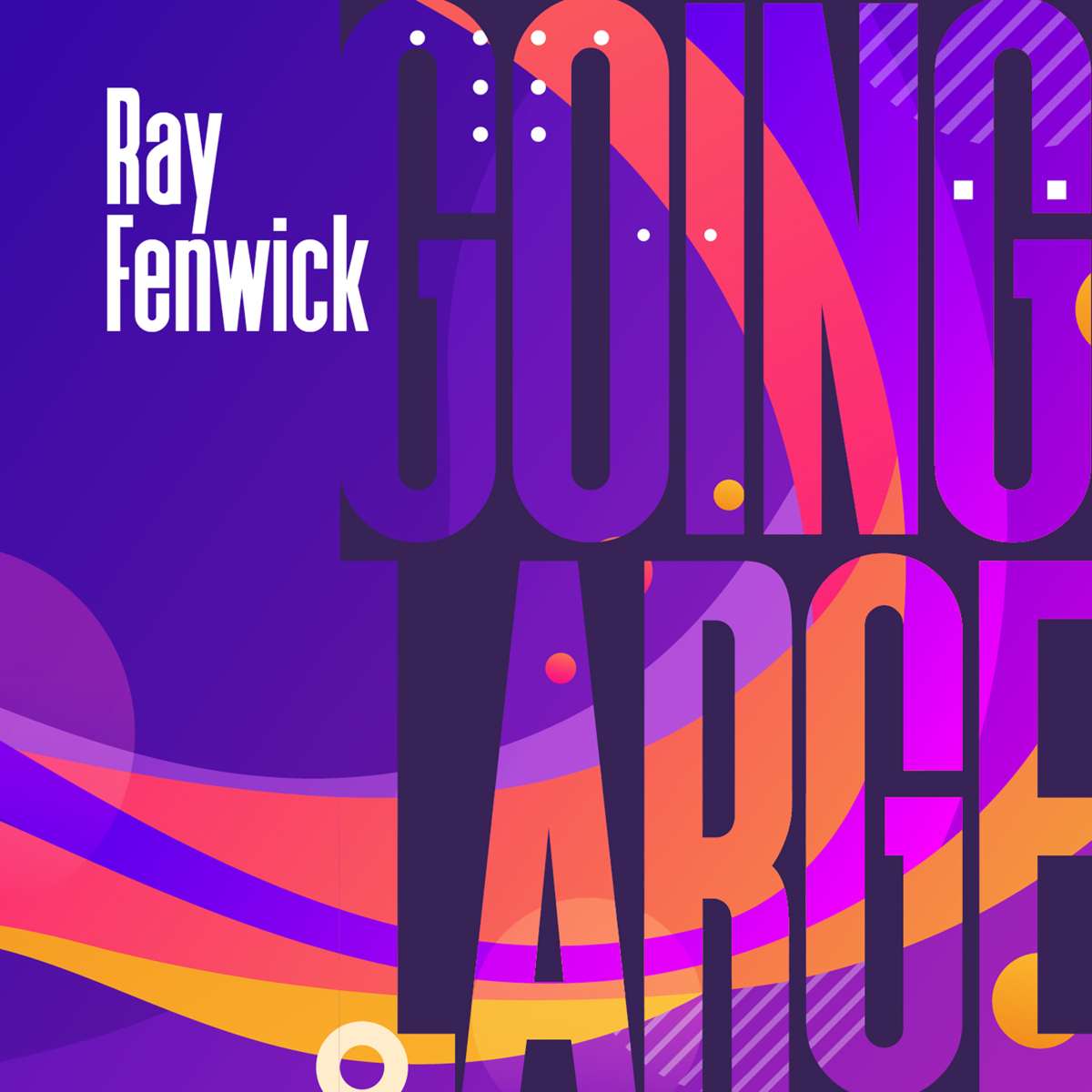 Ray Fenwick - Going Large EP